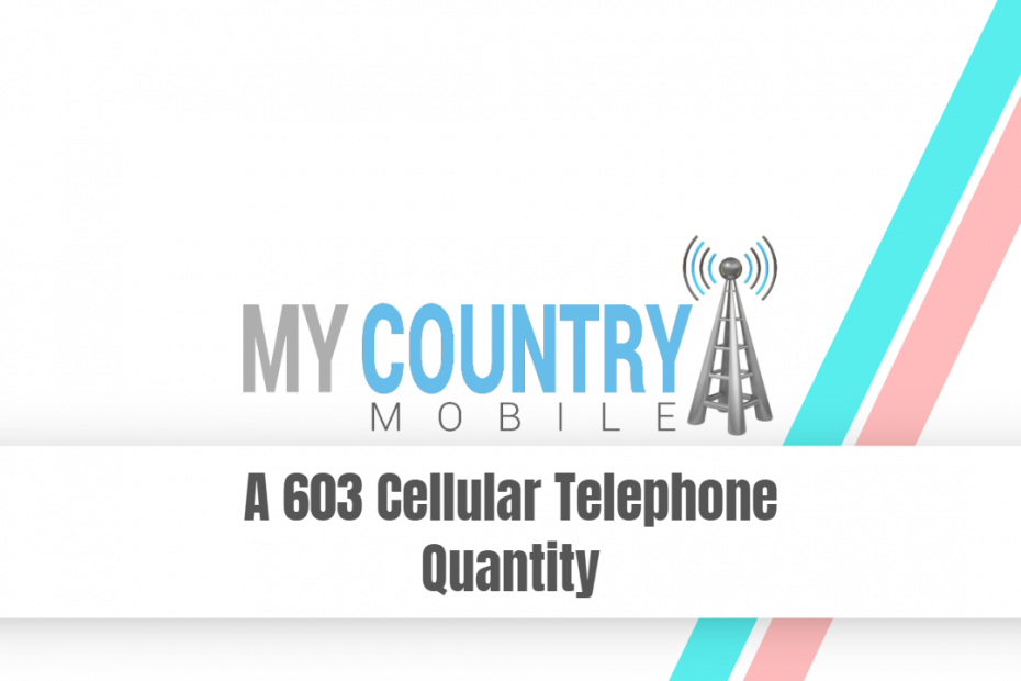 A 603 Cellular Telephone Quantity - My Country Mobile