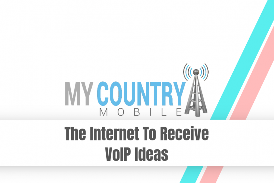 The Internet To Receive VoIP Ideas - My Country Mobile