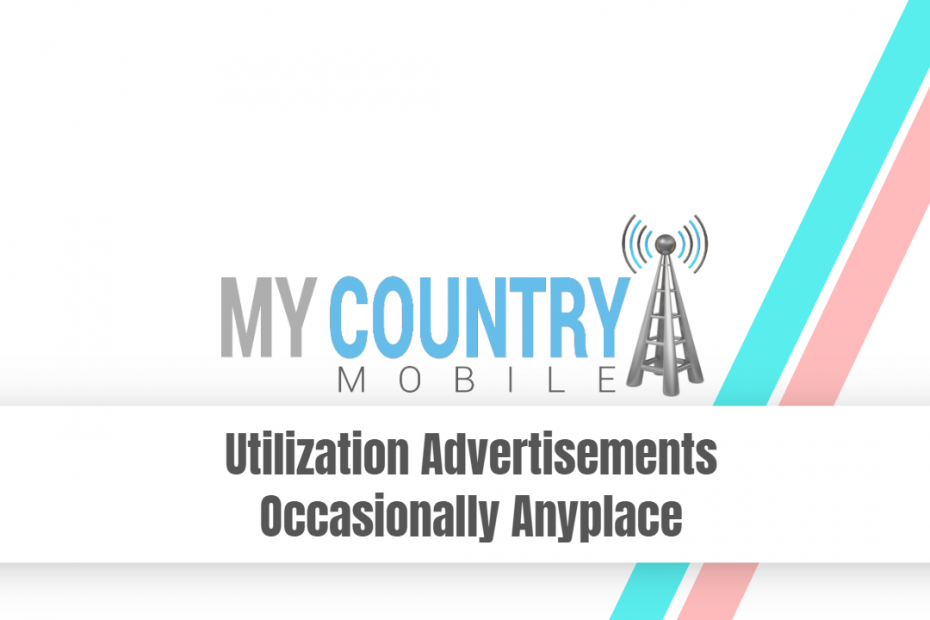 Utilization Advertisements Occasionally Anyplace - My Country Mobile