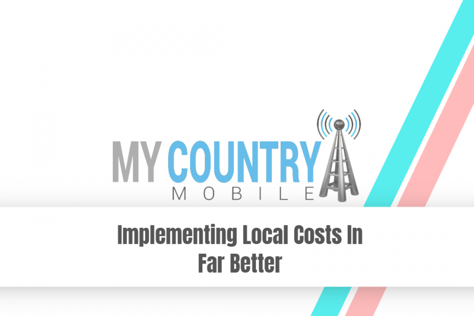 Implementing Local Costs In Far Better - My Country Mobile