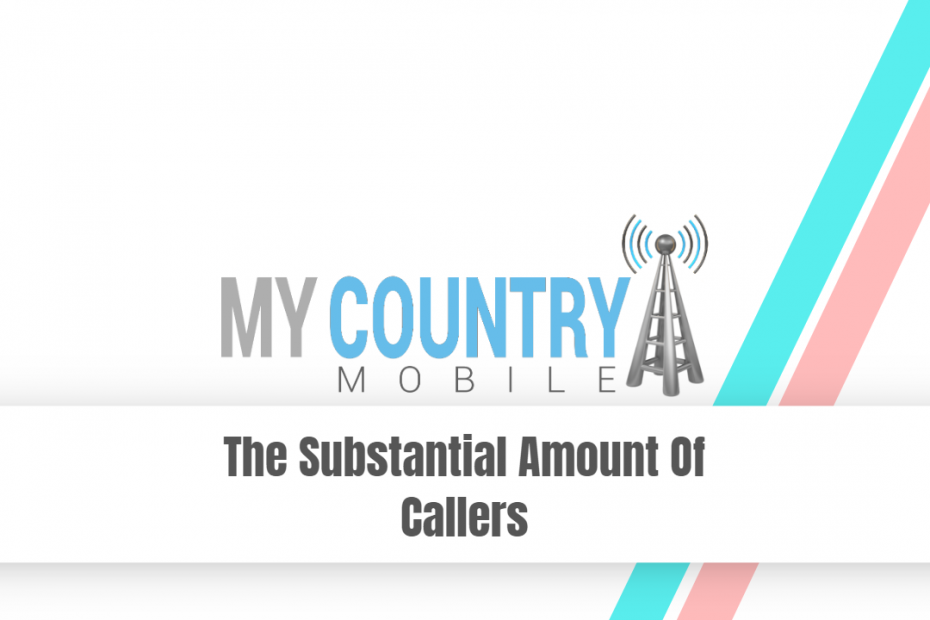 The Substantial Amount Of Callers - My Country Mobile