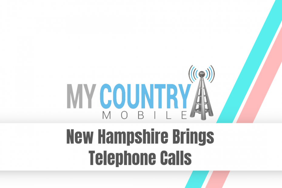 New Hampshire Brings Telephone Calls - My Country Mobile