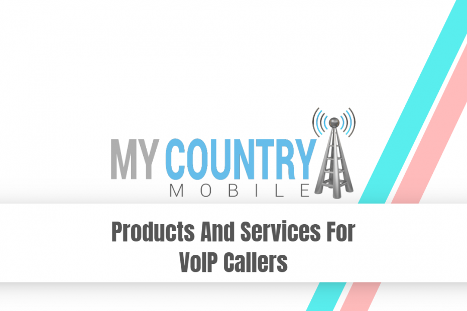 Products And Services For VoIP Callers - My Country Mobile